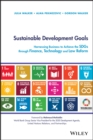 Sustainable Development Goals : Harnessing Business to Achieve the SDGs through Finance, Technology and Law Reform - eBook