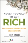 Never Too Old to Get Rich : The Entrepreneur's Guide to Starting a Business Mid-Life - Book