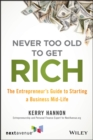 Never Too Old to Get Rich : The Entrepreneur's Guide to Starting a Business Mid-Life - eBook