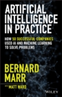 Artificial Intelligence in Practice : How 50 Successful Companies Used AI and Machine Learning to Solve Problems - Book