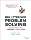 Bulletproof Problem Solving : The One Skill That Changes Everything - eBook