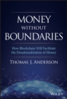 Money Without Boundaries : How Blockchain Will Facilitate the Denationalization of Money - eBook