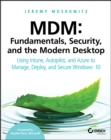 MDM: Fundamentals, Security, and the Modern Desktop : Using Intune, Autopilot, and Azure to Manage, Deploy, and Secure Windows 10 - eBook