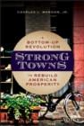 Strong Towns : A Bottom-Up Revolution to Rebuild American Prosperity - Book