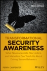 Transformational Security Awareness : What Neuroscientists, Storytellers, and Marketers Can Teach Us About Driving Secure Behaviors - Book