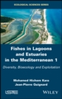 Fishes in Lagoons and Estuaries in the Mediterranean 1 : Diversity, Bioecology and Exploitation - eBook