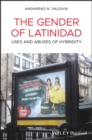 The Gender of Latinidad : Uses and Abuses of Hybridity - eBook