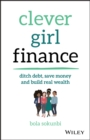 Clever Girl Finance : Ditch debt, save money and build real wealth - eBook