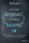 Use Your Difference to Make a Difference : How to Connect and Communicate in a Cross-Cultural World - eBook