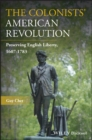 The Colonists' American Revolution : Preserving English Liberty, 1607-1783 - eBook