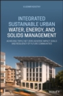Integrated Sustainable Urban Water, Energy, and Solids Management : Achieving Triple Net-Zero Adverse Impact Goals and Resiliency of Future Communities - Book