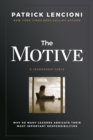 The Motive : Why So Many Leaders Abdicate Their Most Important Responsibilities - Book