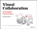Visual Collaboration : A Powerful Toolkit for Improving Meetings, Projects, and Processes - Book