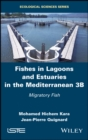 Fishes in Lagoons and Estuaries in the Mediterranean 3B : Migratory Fish - eBook