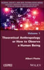 Theoretical Anthropology or How to Observe a Human Being - eBook