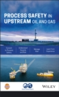 Process Safety in Upstream Oil and Gas - Book