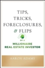 Tips, Tricks, Foreclosures, and Flips of a Millionaire Real Estate Investor - Book