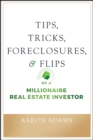 Tips, Tricks, Foreclosures, and Flips of a Millionaire Real Estate Investor - eBook