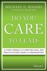 Do You Care to Lead? : A 5-Part Formula for Creating Loyal and Results-Focused Teams and Organizations - Book