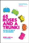 65 Roses and a Trunki : Defying the Odds in Life and Business - Book