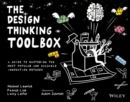 The Design Thinking Toolbox : A Guide to Mastering the Most Popular and Valuable Innovation Methods - eBook
