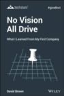 No Vision All Drive : What I Learned from My First Company - Book