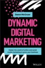 Dynamic Digital Marketing : Master the world of online and social media marketing to grow your business - eBook