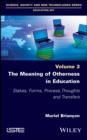 The Meaning of Otherness in Education : Stakes, Forms, Process, Thoughts and Transfers - eBook
