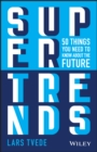 Supertrends : 50 Things you Need to Know About the Future - eBook