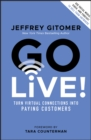 Go Live! : Turn Virtual Connections into Paying Customers - Book