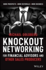 Knockout Networking for Financial Advisors and Other Sales Producers : More Prospects, More Referrals, More Business - Book