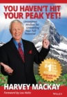 You Haven't Hit Your Peak Yet! : Uncommon Wisdom for Unleashing Your Full Potential - Book