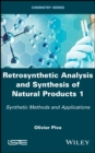 Retrosynthetic Analysis and Synthesis of Natural Products 1 : Synthetic Methods and Applications - eBook
