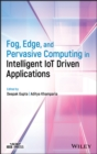 Fog, Edge, and Pervasive Computing in Intelligent IoT Driven Applications - eBook