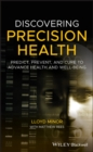 Discovering Precision Health : Predict, Prevent, and Cure to Advance Health and Well-Being - eBook