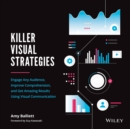 Killer Visual Strategies : Engage Any Audience, Improve Comprehension, and Get Amazing Results Using Visual Communication - Book