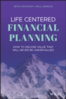 Life Centered Financial Planning : How to Deliver Value That Will Never Be Undervalued - eBook