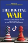 The Digital War : How China's Tech Power Shapes the Future of AI, Blockchain and Cyberspace - Book