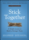 Stick Together : A Simple Lesson to Build a Stronger Team - Book