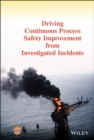Driving Continuous Process Safety Improvement From Investigated Incidents - Book