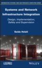 Systems and Network Infrastructure Integration : Design, Implementation, Safety and Supervision - eBook