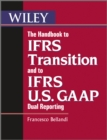 The Handbook to IFRS Transition and to IFRS U.S. GAAP Dual Reporting : Interpretation, Implementation and Application to Grey Areas - eBook
