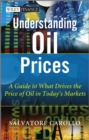 Understanding Oil Prices : A Guide to What Drives the Price of Oil in Today's Markets - eBook
