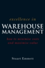 Excellence in Warehouse Management : How to Minimise Costs and Maximise Value - eBook