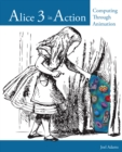 Alice 3 in Action : Computing Through Animation - Book