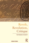 Revolt, Revolution, Critique : The Paradox of Society - eBook