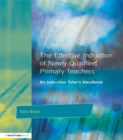 The Effective Induction of Newly Qualified Primary Teachers : An Induction Tutor's Handbook - eBook