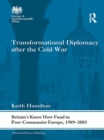 Transformational Diplomacy after the Cold War : Britain's Know How Fund in Post-Communist Europe, 1989-2003 - eBook
