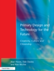 Primary Design and Technology for the Future : Creativity, Culture and Citizenship - eBook