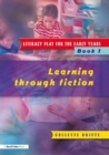 Literacy Play for the Early Years Book 1 : Learning Through Fiction - eBook